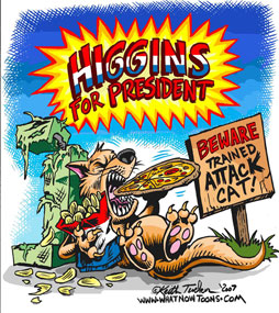 Higgins for President 2008 - That Pizza eating, Potato chip munching, Volvo driven snarling ball of white-hot terror!