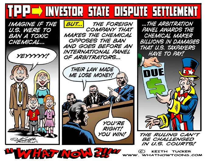 TPP investor state dispute settlement cartoon, TPP, stop tpp, trans pacific partnership, trans pacific partnership protests, TPP fast track, no fastrack TPP, stop the TPP, TPP cartoons, TPP political cartoons, TPP investor state dispute settlement, Tpp Obama,Obama-International-Community,Environmentalism,Trans-Pacific Partnership,Tpp, Big Pharma, International Trade, Pharmaceutical Companies, labor unions,Small Business, Intellectual Property, Obama Trade Policy, Politics News, political cartoons, labor cartoons, liberal cartoons, collective bargaining, your job, nafta, cafta, shafta